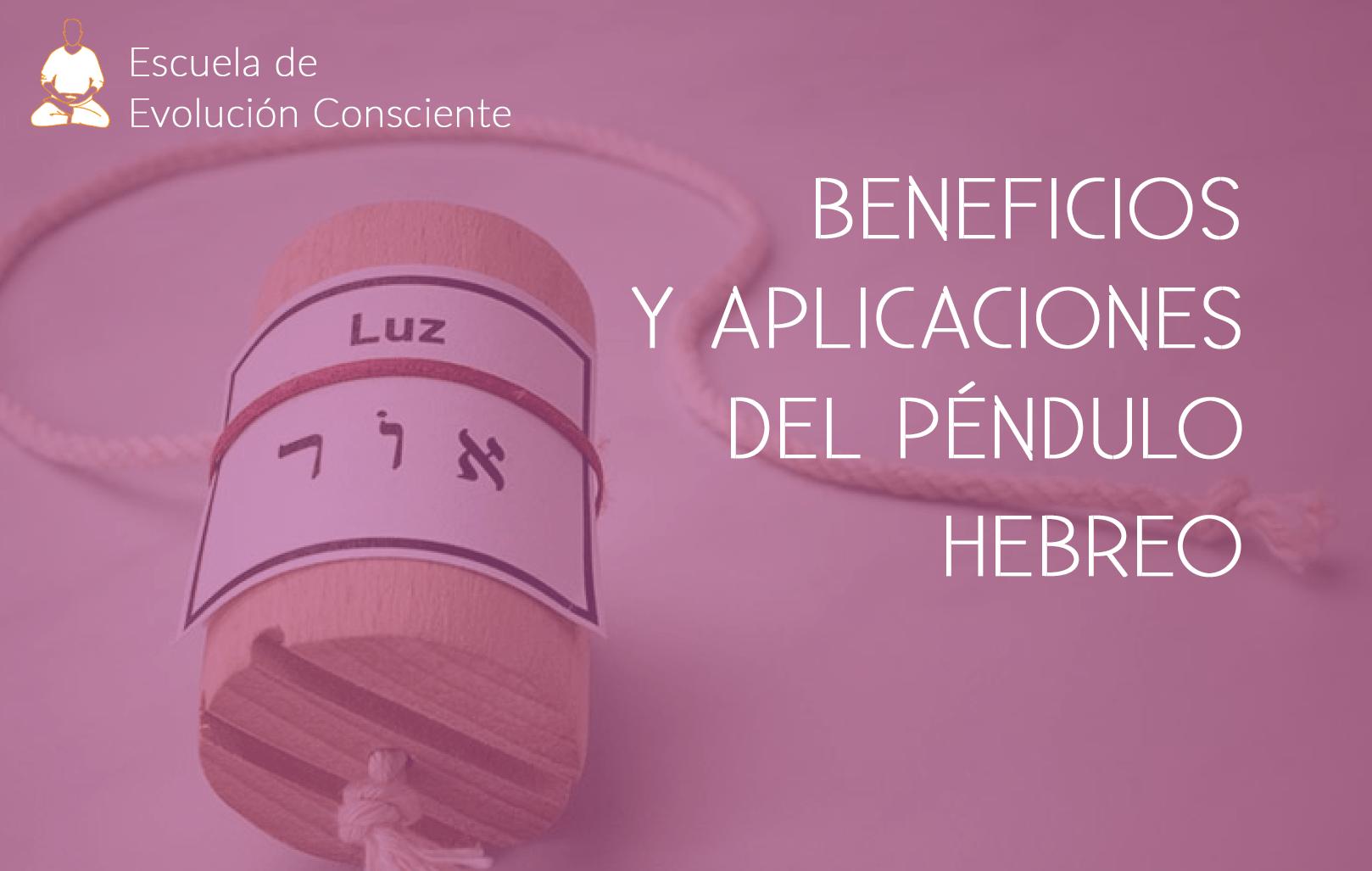 Beneficios y aplicaciones del Péndulo Hebreo