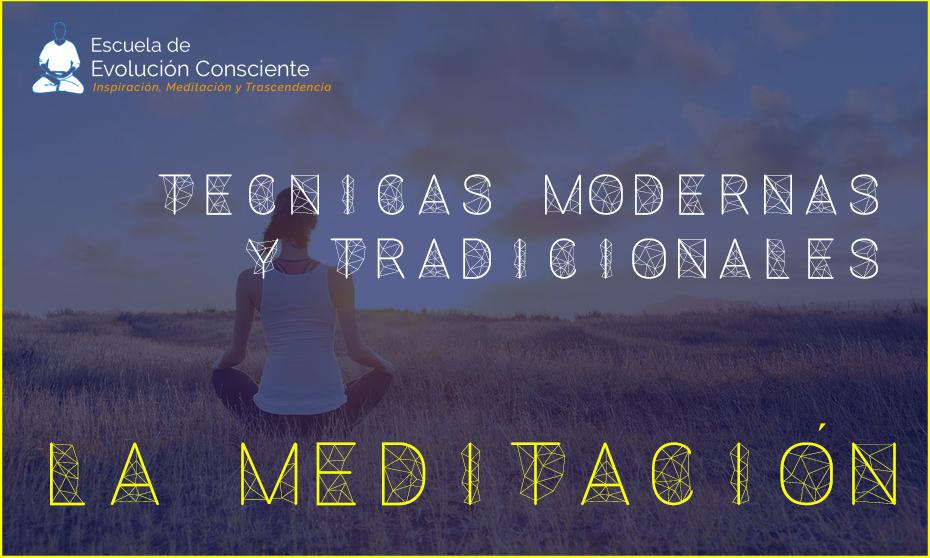 Tecnicas modernas y tradicionales de la meditacion